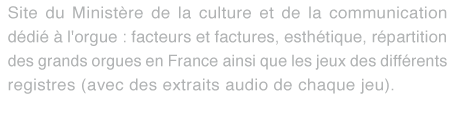 Site du Ministère de la culture et de la communication dédié à l'orgue